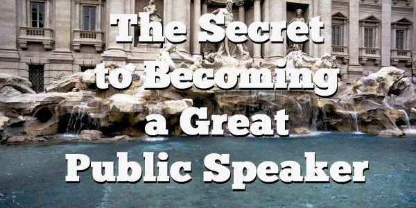 the secret to becoming a great public speaker